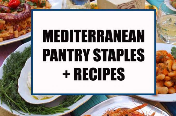 Mediterranean Pantry Staples + Recipes
